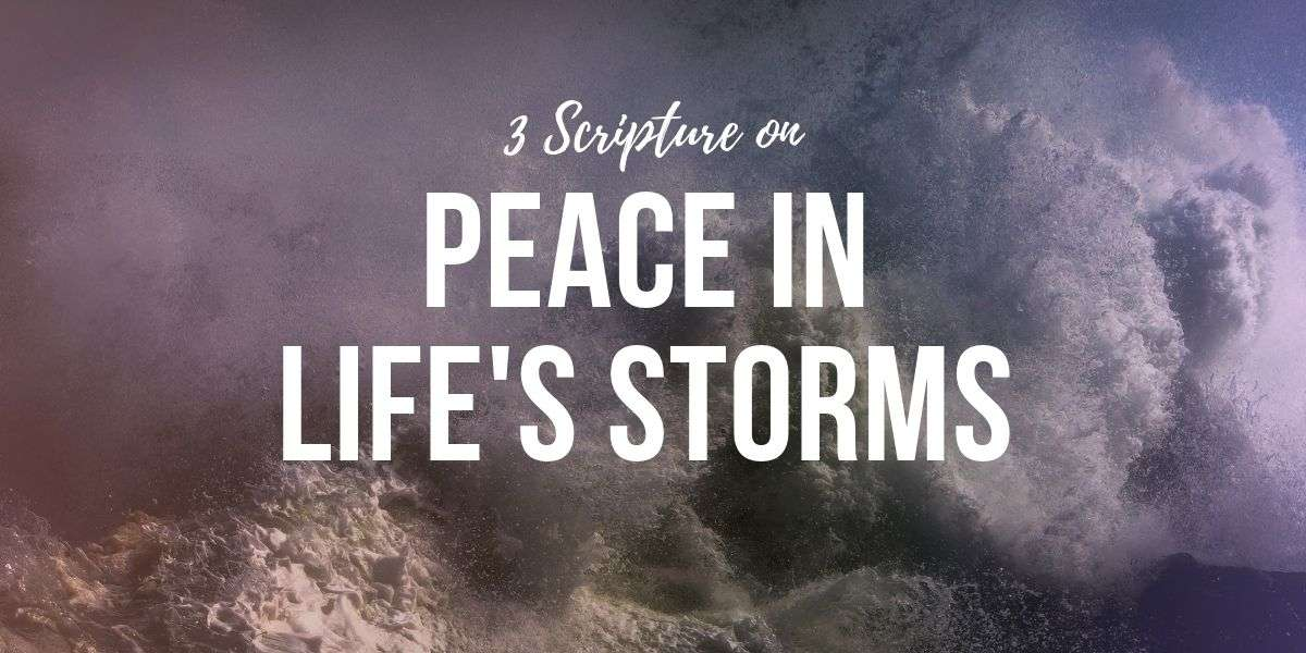3 Scriptures on Peace in Life's Storms