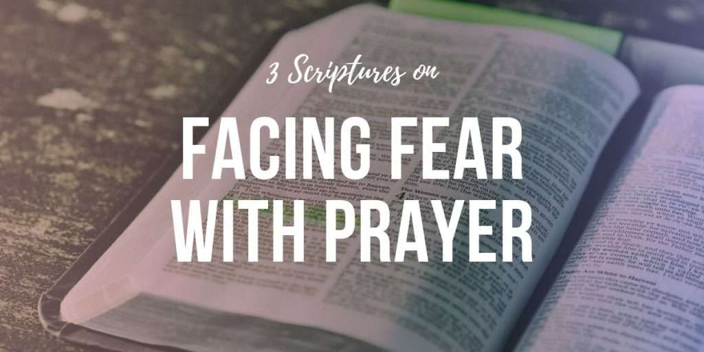 3 Scriptures on Facing Fear With Prayer