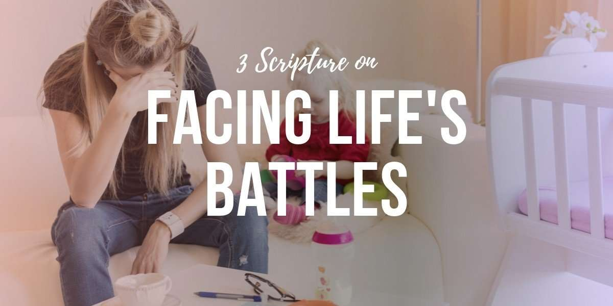 3 Scriptures on Facing Life's Battles