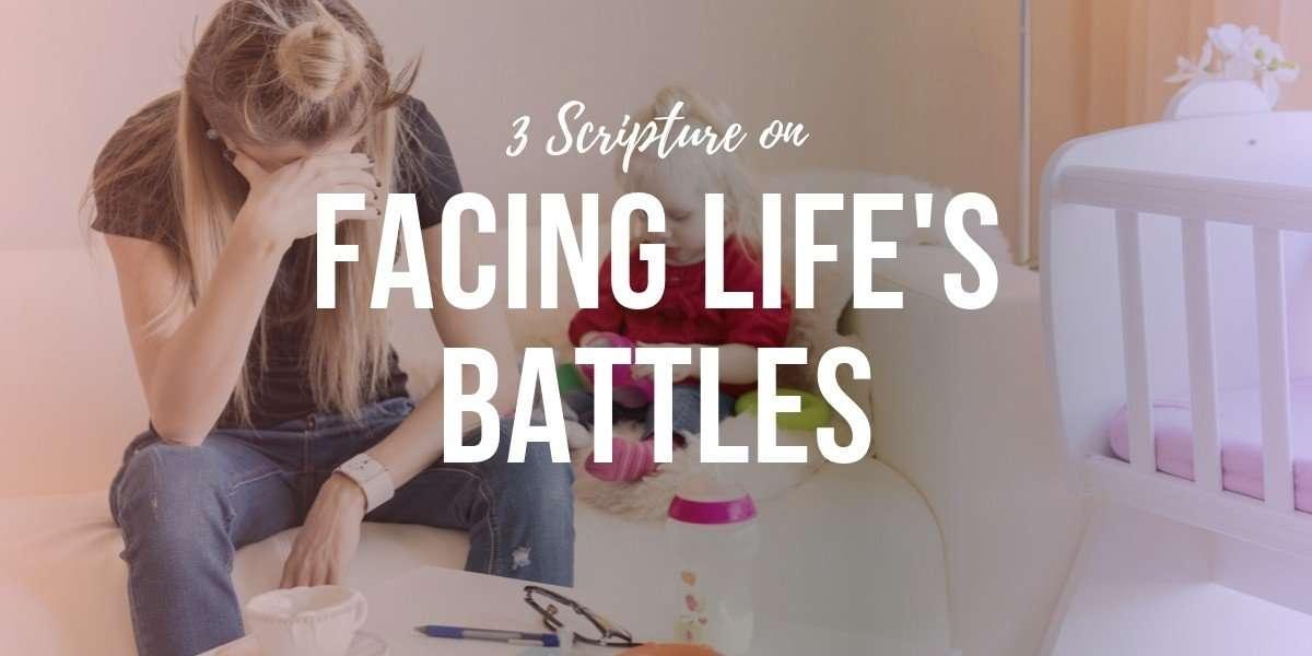 3 Scriptures on Facing Life's Battles
