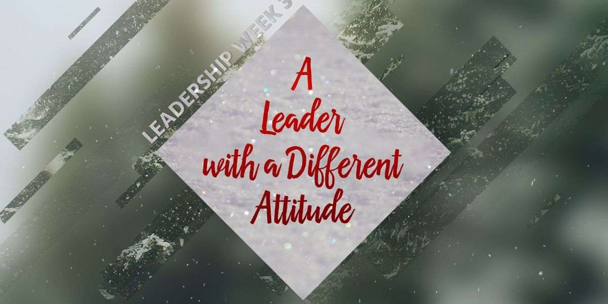 A Leader with a Different Attitude Sermon