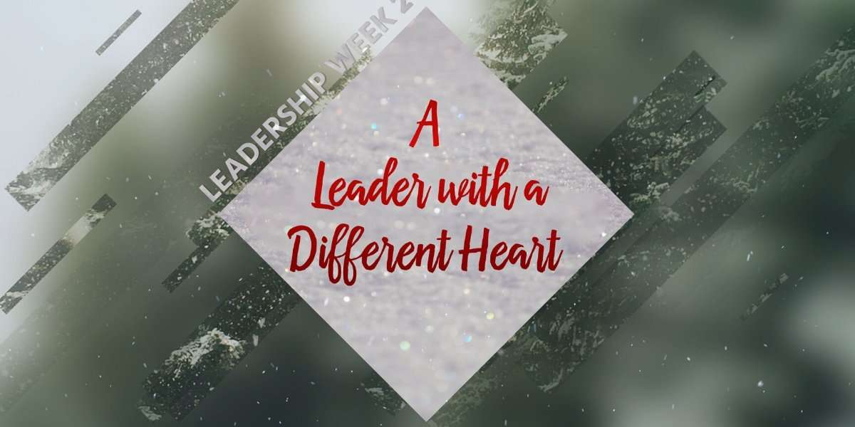 A Leader with a Different Heart Sermon