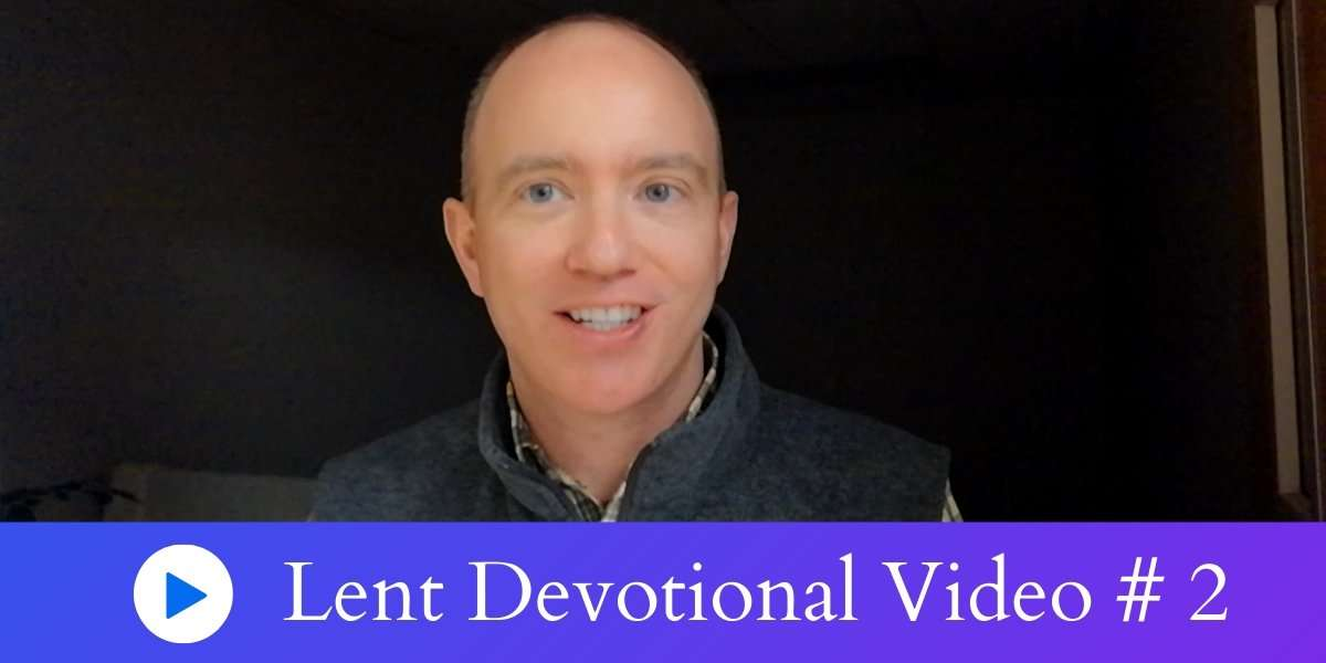Lent Devotional Video 2