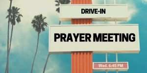 Wednesday Drive-In Prayer Meeting