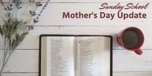 Mother's Day Sunday School Update